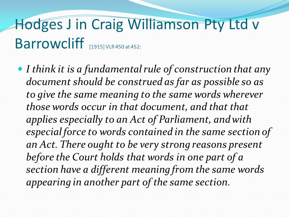 Hodges J in Craig Williamson Pty Ltd v Barrowcliff [1915] VLR 450 at 452: